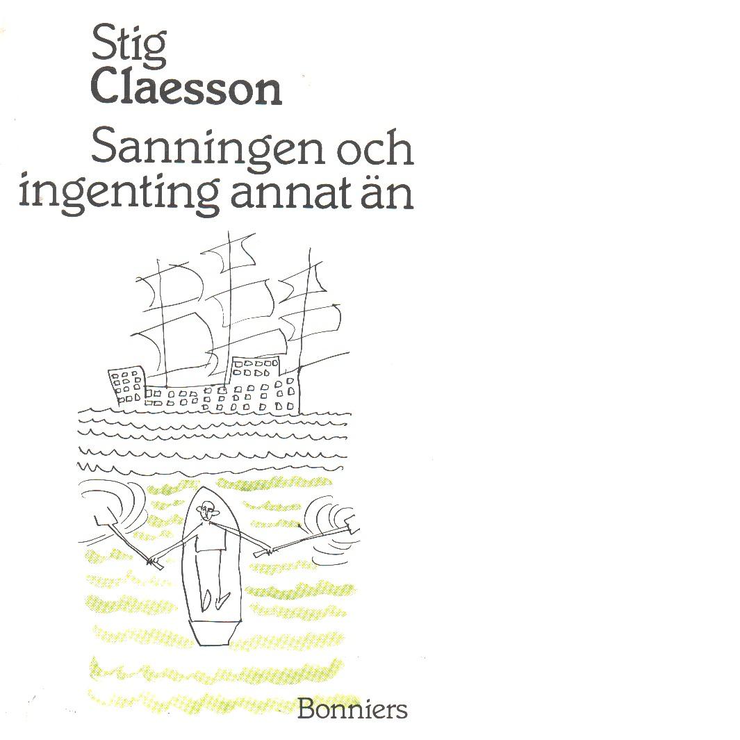 Sanningen och ingenting annat än - Claesson, Stig