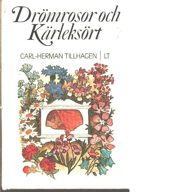Drömrosor och kärleksört - Tillhagen, Carl-Herman