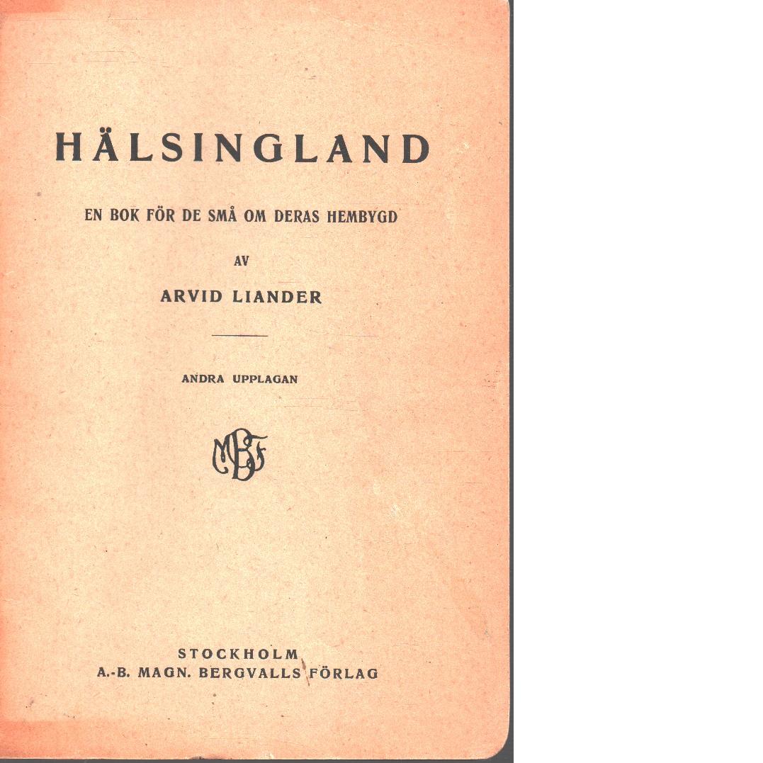 Hälsingland : en bok för de små om deras hembygd. - Liander, Arvid