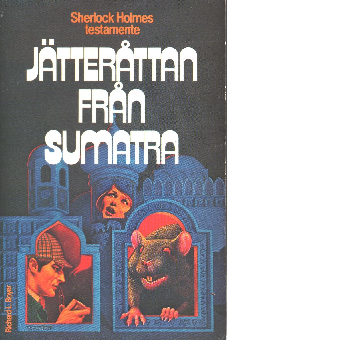 Jätteråttan från Sumatra : Sherlock Holmes testamente - Boyer, Richard L.