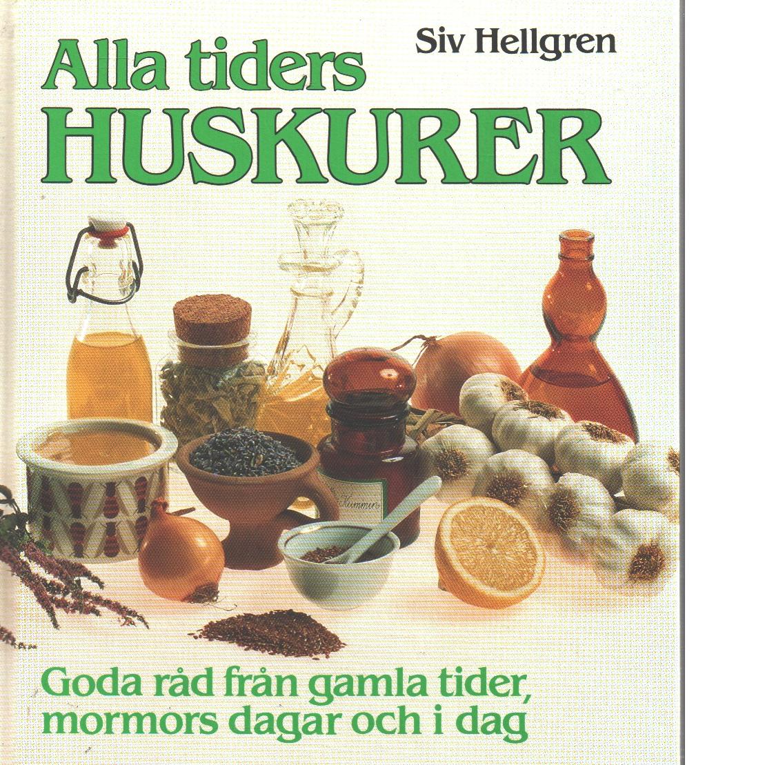 Alla tiders huskurer : goda råd från gamla tider, mormors dagar och i dag - Hellgren, Siv