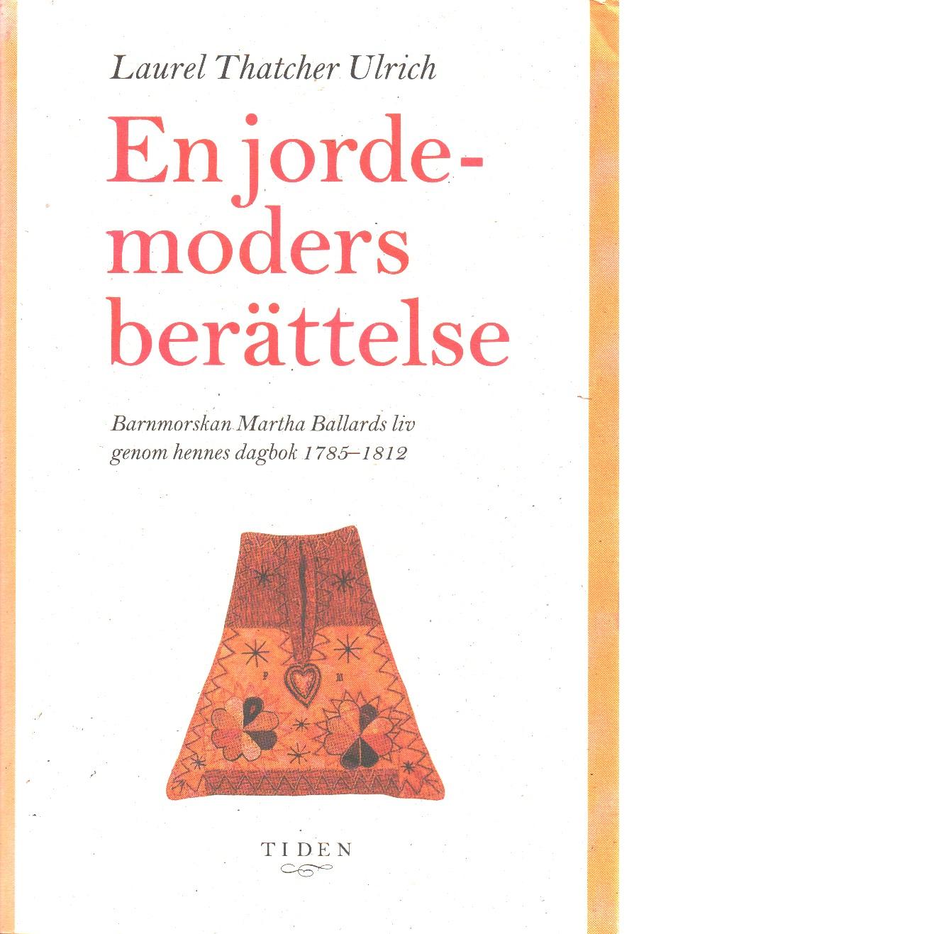 En jordemoders berättelse - Ulrich, Laurel Thatcher