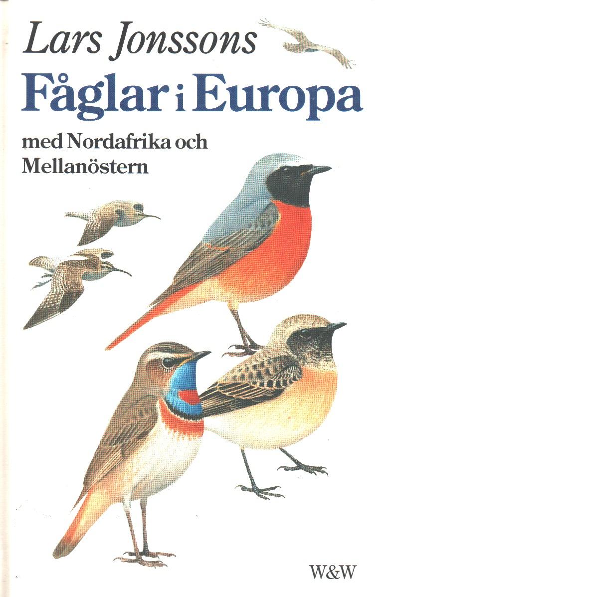 Lars Jonssons fåglar i Europa med Nordafrika och Mellanöstern - Jonsson, Lars