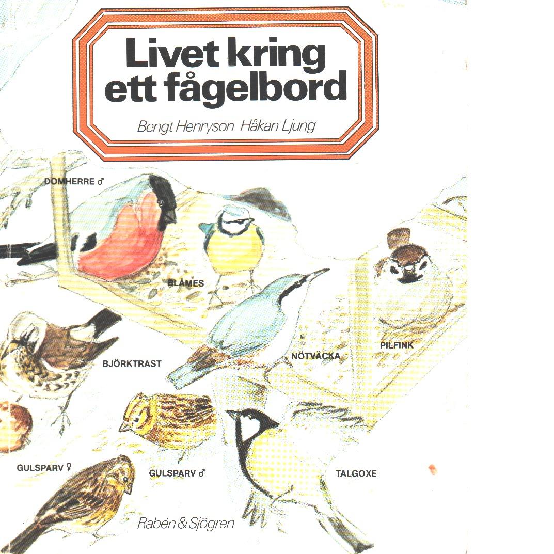 Livet kring ett fågelbord - Henryson, Bengt och Ljung, Håkan