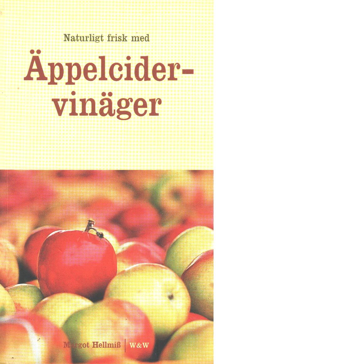 Naturligt frisk med äppelcidervinäger - Hellmiss, Margot