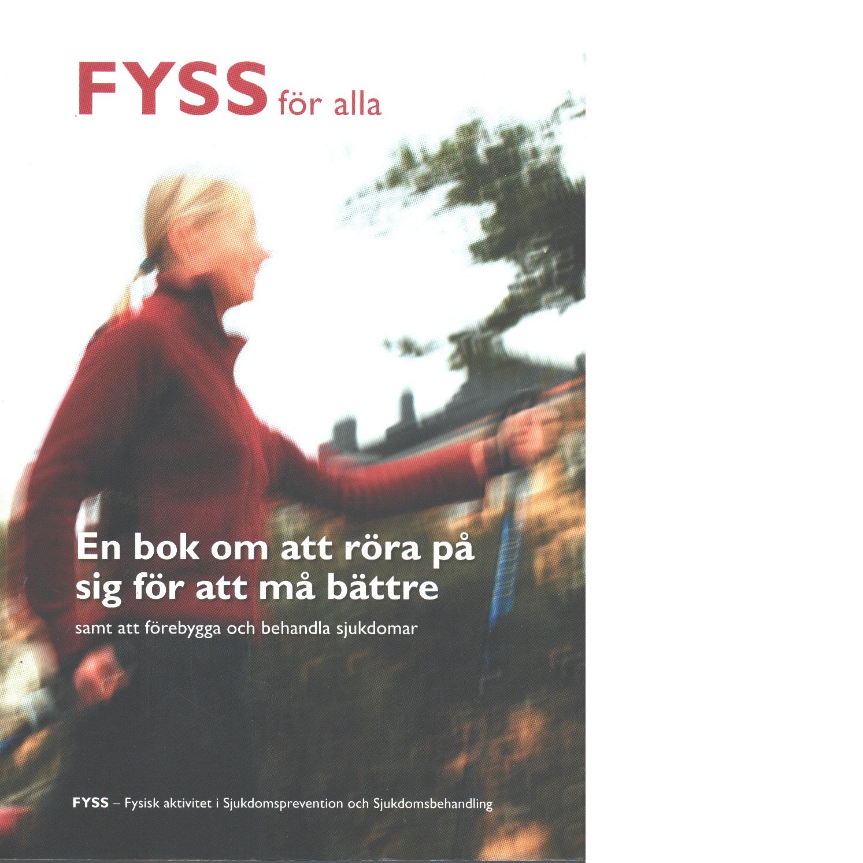 FYSS för alla : en bok om att röra på sig för att må bättre samt att förebygga och behandla sjukdomar - Henriksson, Jan
