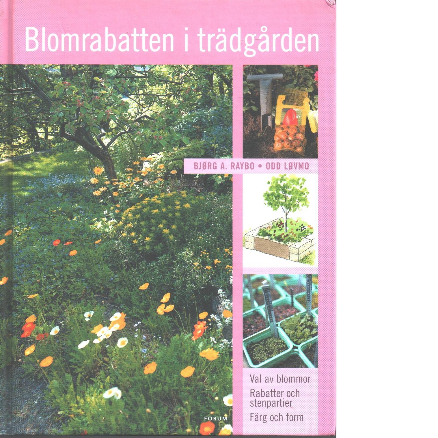 Blomrabatten i trädgården - Raybo, Bjørg A. och Løvmo, Odd