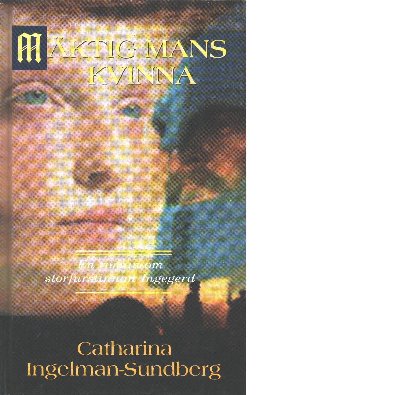 Mäktig mans kvinna : en roman om storfurstinnan Ingegerd - Ingelman-Sundberg, Catharina