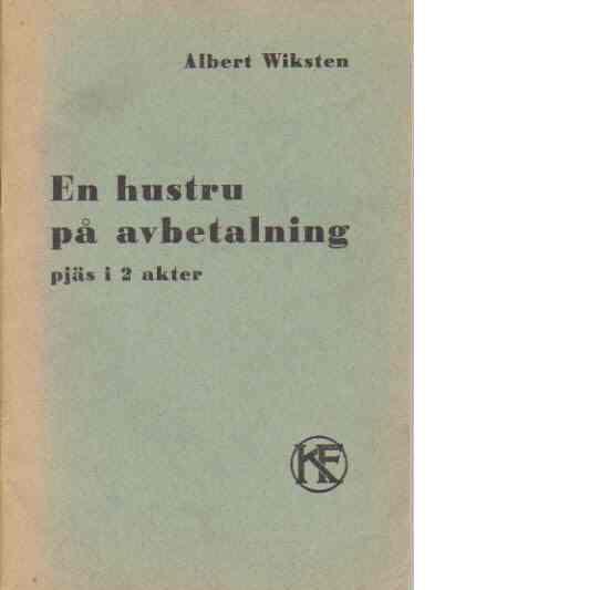 En hustru på avbetalning : pjäs i 2 akter - Viksten [Wiksten], Albert