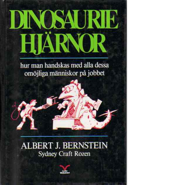 Dinosauriehjärnor : hur man handskas med alla dessa omöjliga människor på jobbet - Bernstein, Albert J. och Rozen, Sydney Craft