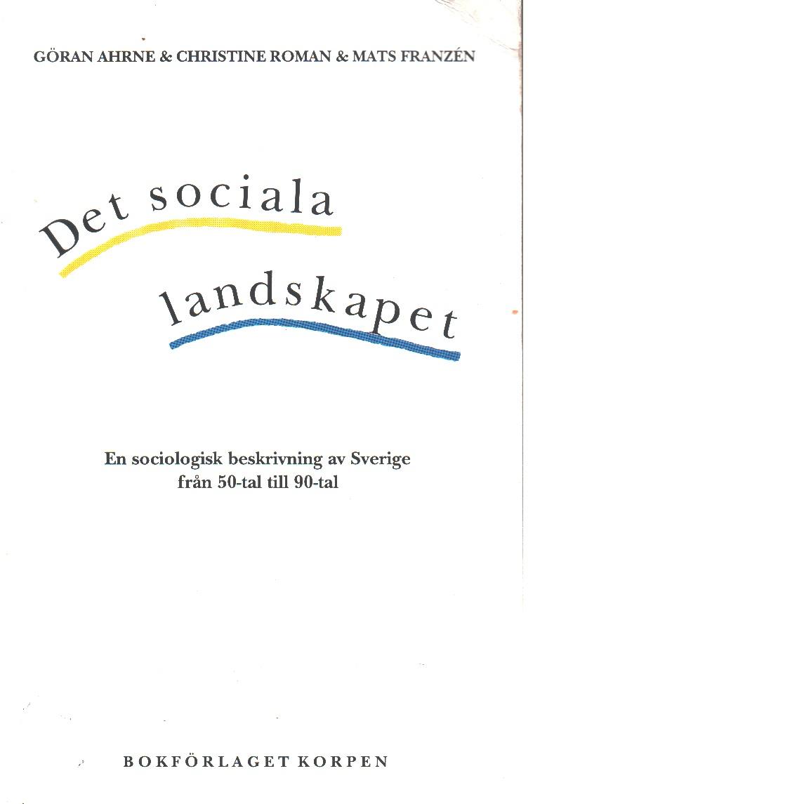 Det sociala landskapet : en sociologisk beskrivning av Sverige från 50-tal till 90-tal - Ahrne, Göran och Roman, Christine samt Franzén, Mats