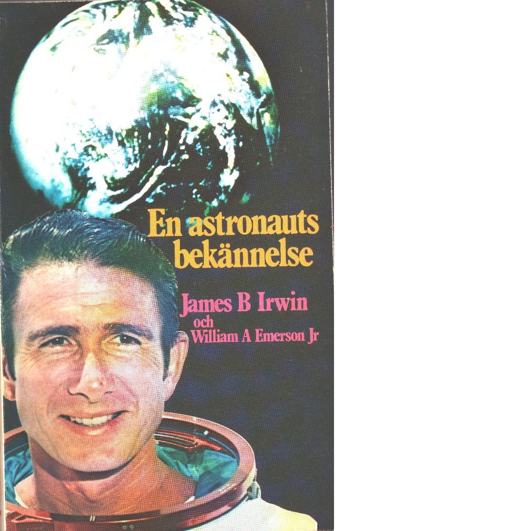 En astronauts bekännelse - Irwin, James B. och Emerson, William A.