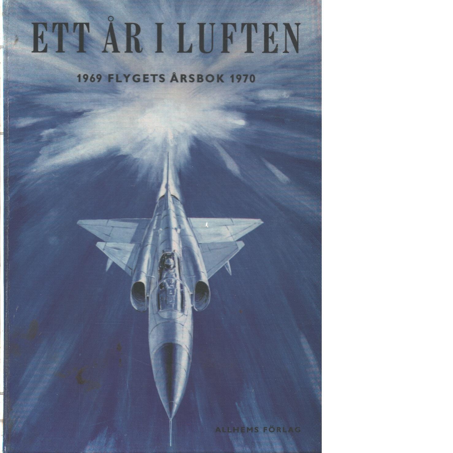 Ett år i luften - Flygets årsbok 1969-70 / Krigsflyg / Trafikflyg / Sportflyg / Segelflg / Modellflyg - Red.