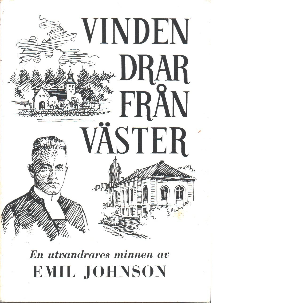 Vinden drar från väster : en utvandrares minnen - Johnson, Emil