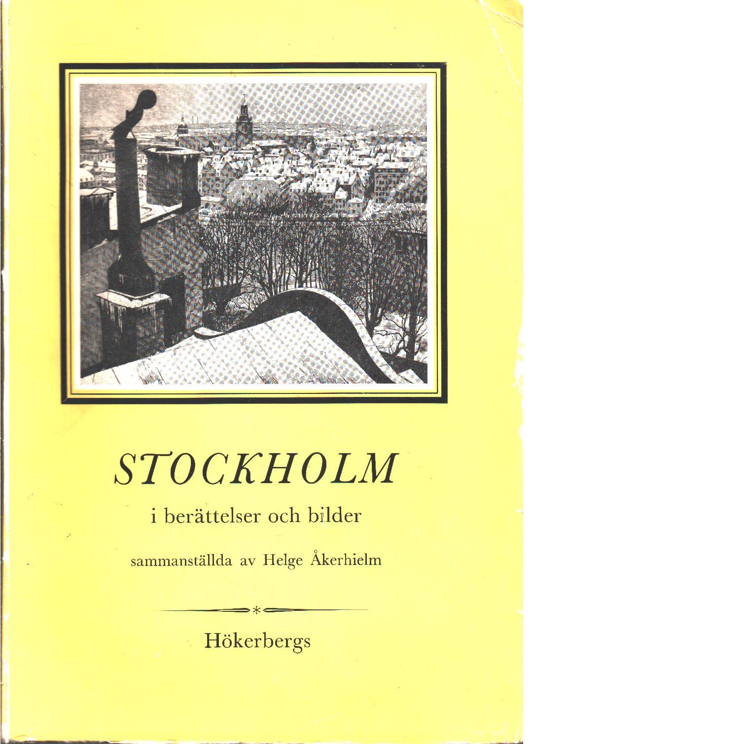 Stockholm i berättelser och bilder : sammanställda till minne av Stockholms 700-årsjubileum - Åkerhielm, Helge