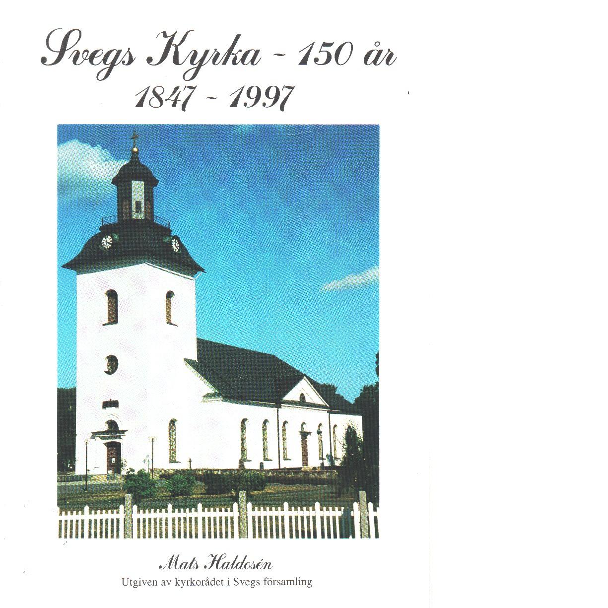 Svegs kyrka 150 år : 1847-1997 - Haldosén, Mats