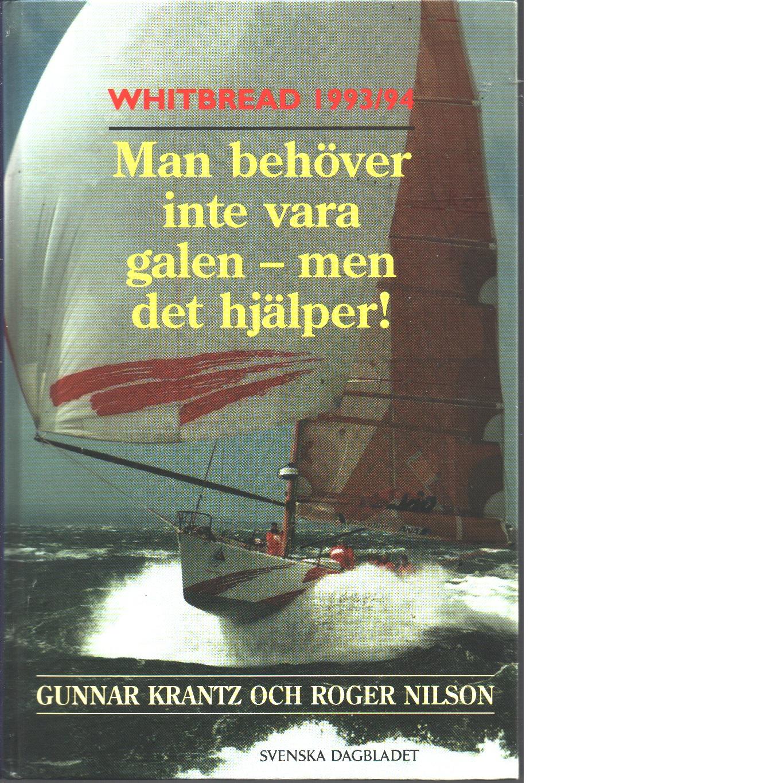 Whitbread 1993/94 : man behöver inte vara galen - men det hjälper! - Krantz, Gunnar och Nilson, Roger