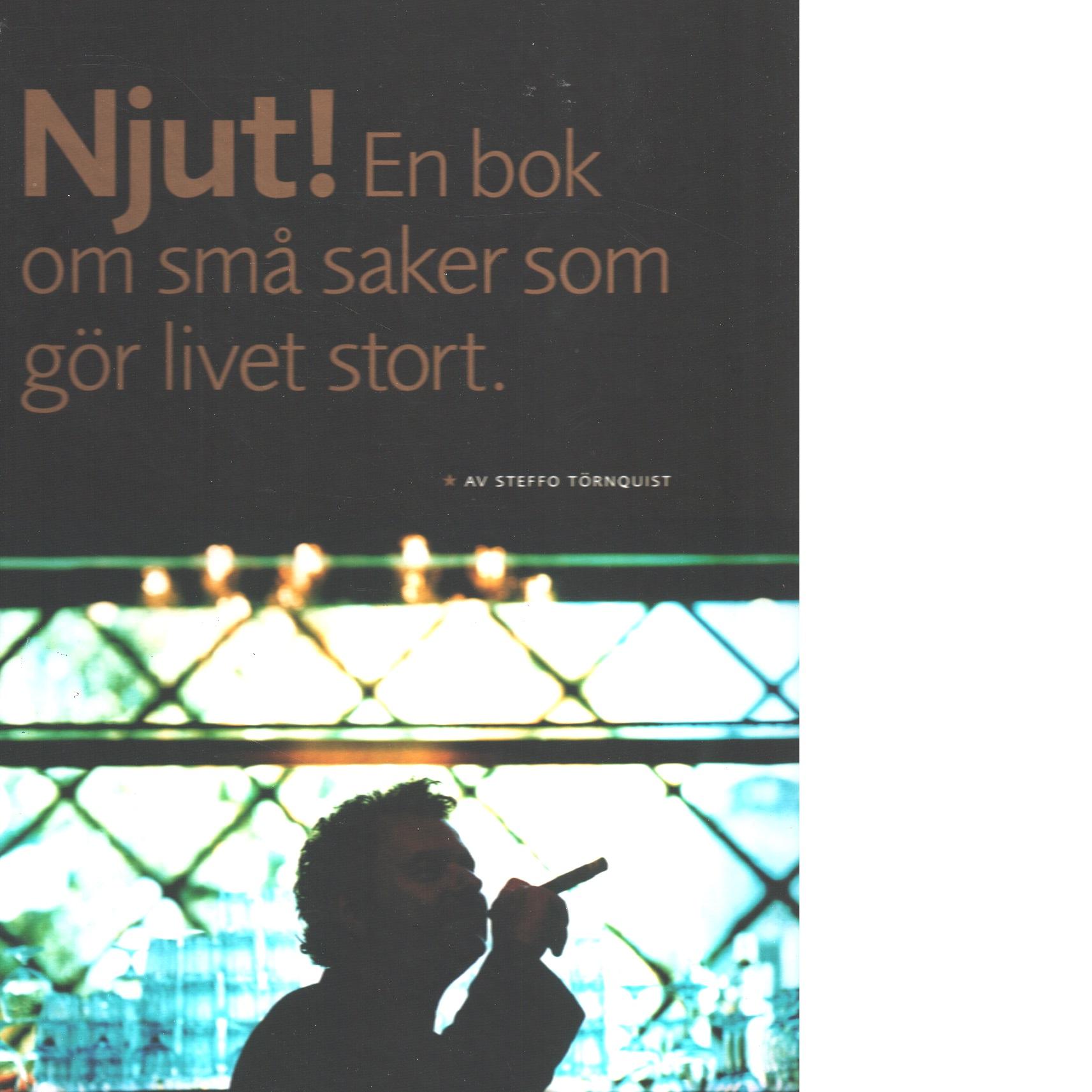 Njut! : en bok om små saker som gör livet stort - Törnquist, Steffo