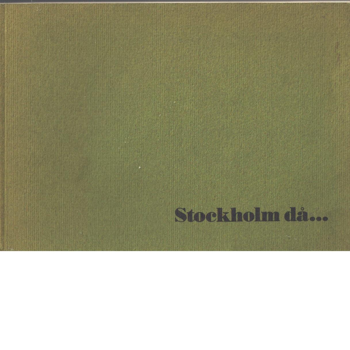 Stockholm då ... : ett urval bilder ur privata familjealbum berättar om en period av en gammal stads historia / - Red.