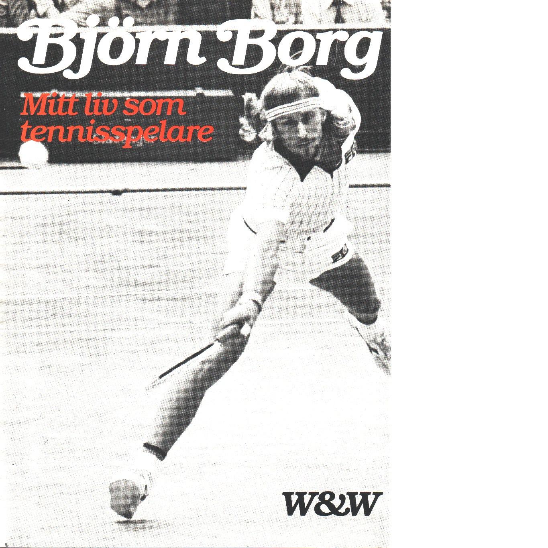 Mitt liv som tennisspelare - Borg, Björn