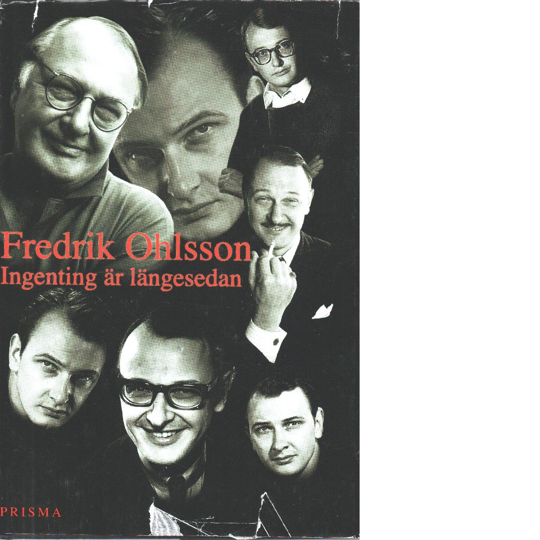 Ingenting är längesedan - Ohlsson, Fredrik