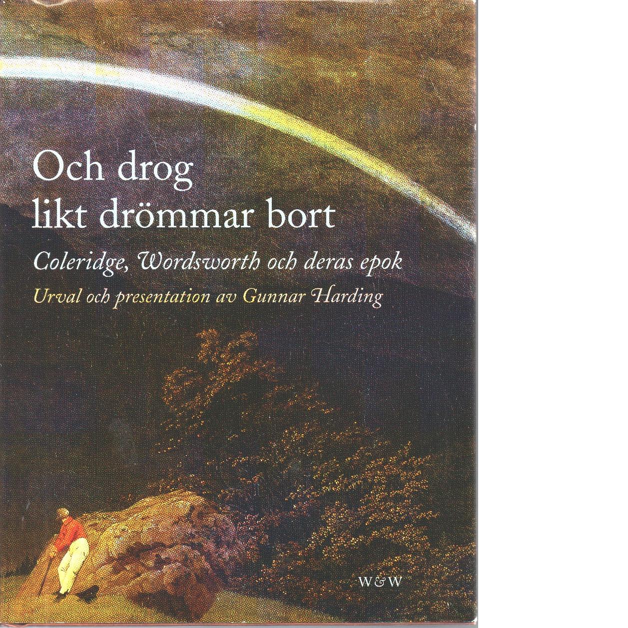 Och drog likt drömmar bort : Coleridge, Wordsworth och deras epok - Red.