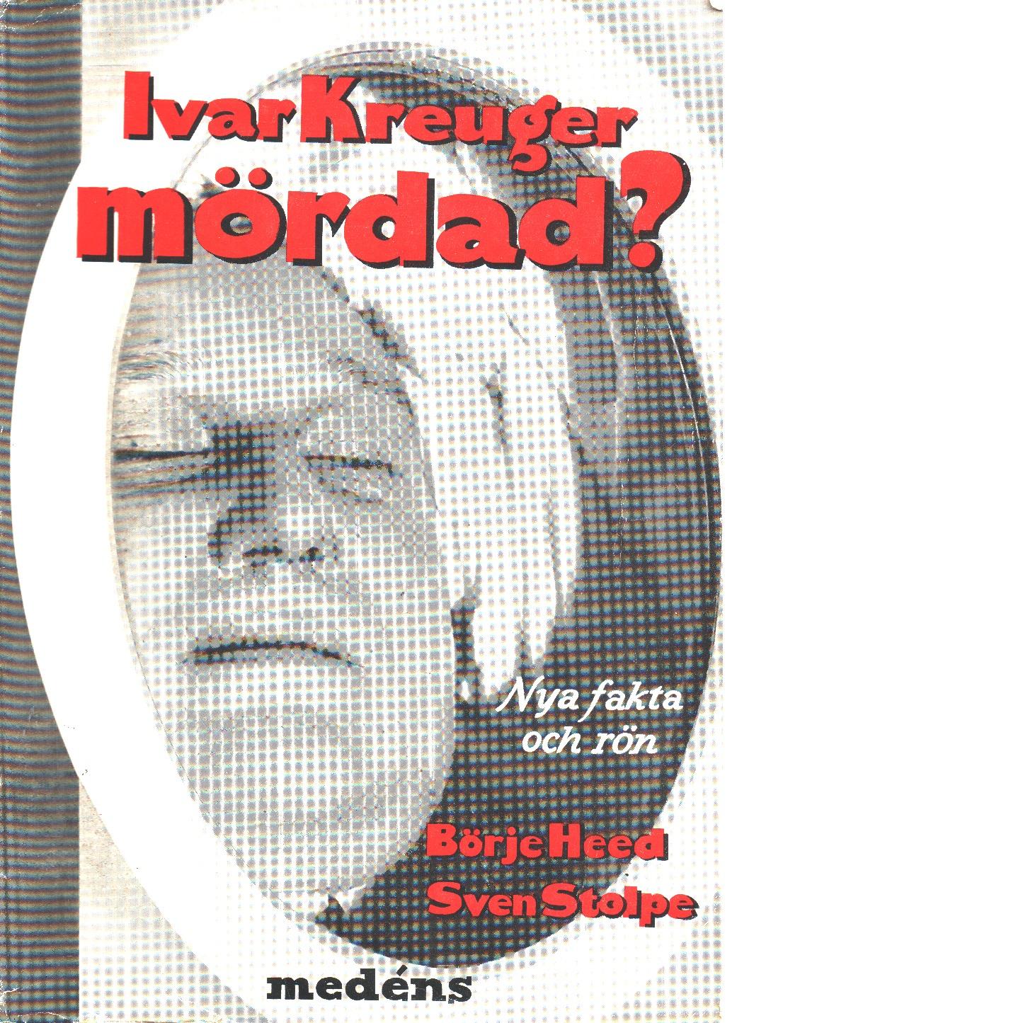 Ivar kreuger mördad? : nya fakta och rön - Heed, Börje Och Stolpe, Sven