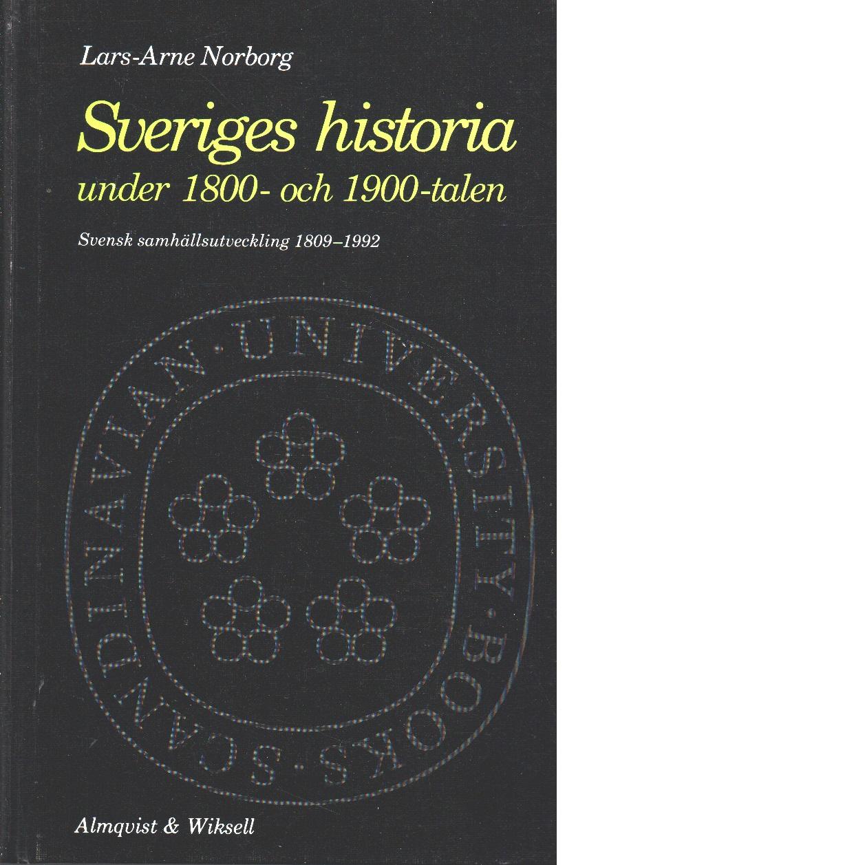 Sveriges historia under 1800- och 1900-talen : svensk samhällsutveckling 1809-1992 - Norborg, Lars-Arne