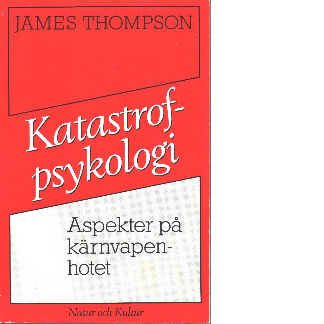 Katastrofpsykologi : aspekter på kärnvapenhotet - Thompson, James