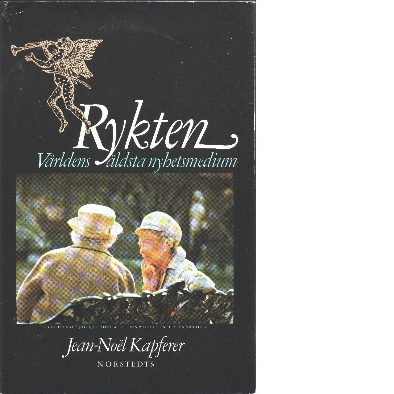 Rykten : världens äldsta nyhetsmedium - Kapferer, Jean-Noël