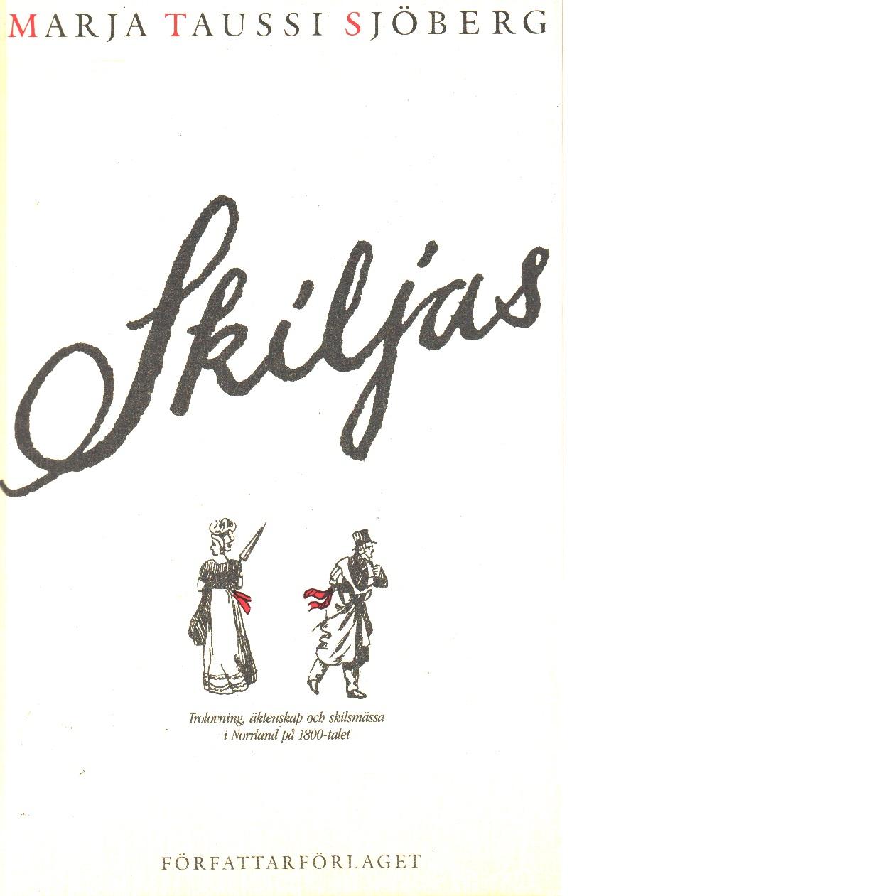 Skiljas : trolovning, äktenskap och skilsmässa i Norrland på 1800-talet - Taussi Sjöberg, Marja