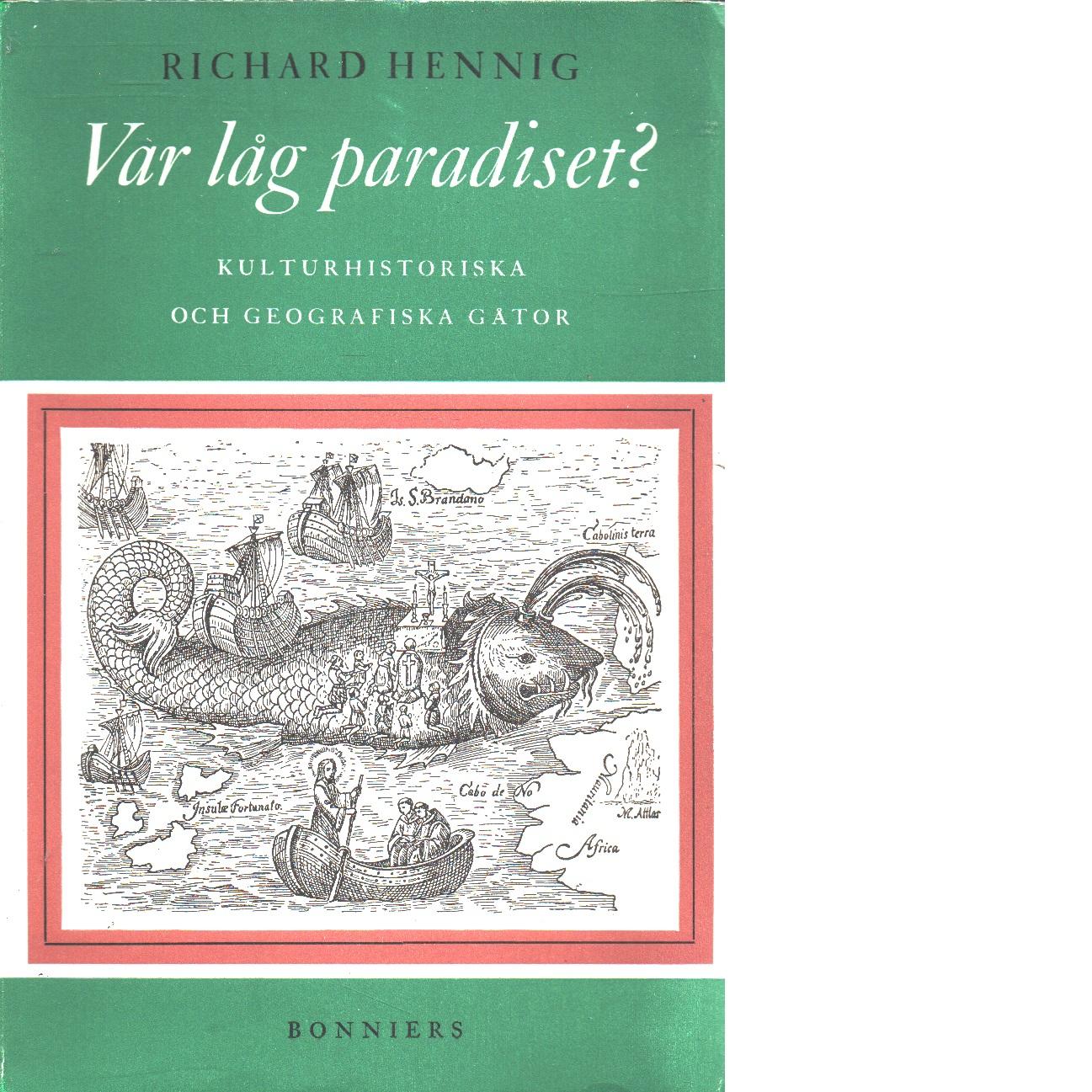 Var låg paradiset? : kulturhistoriska och geografiska gåtor - Hennig, Richard