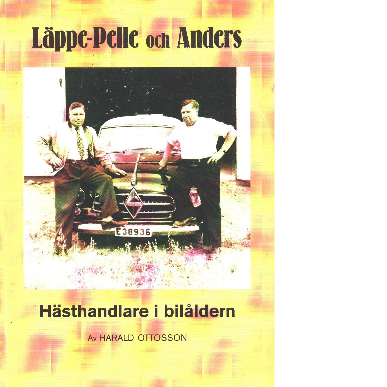 Läppe-Pelle och Anders : hästhandlare i bilåldern - Ottosson, Harald