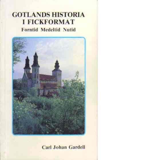 Gotlands historia i fickformat : Forntid, Medeltid, Nutid - Gardell, Carl Johan