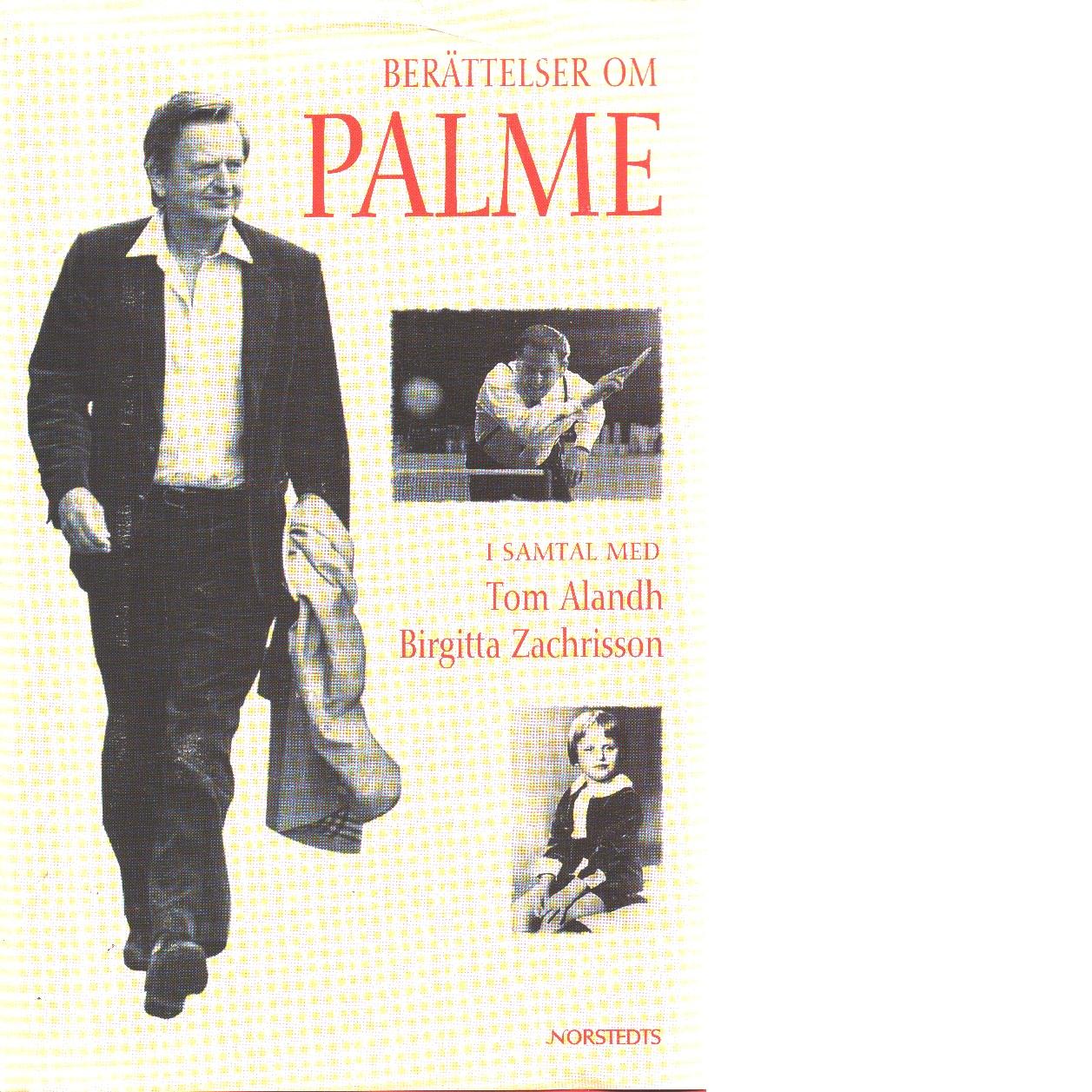 Berättelser om Palme / i samtal med Tom Alandh, Birgitta Zachrisson - Red.