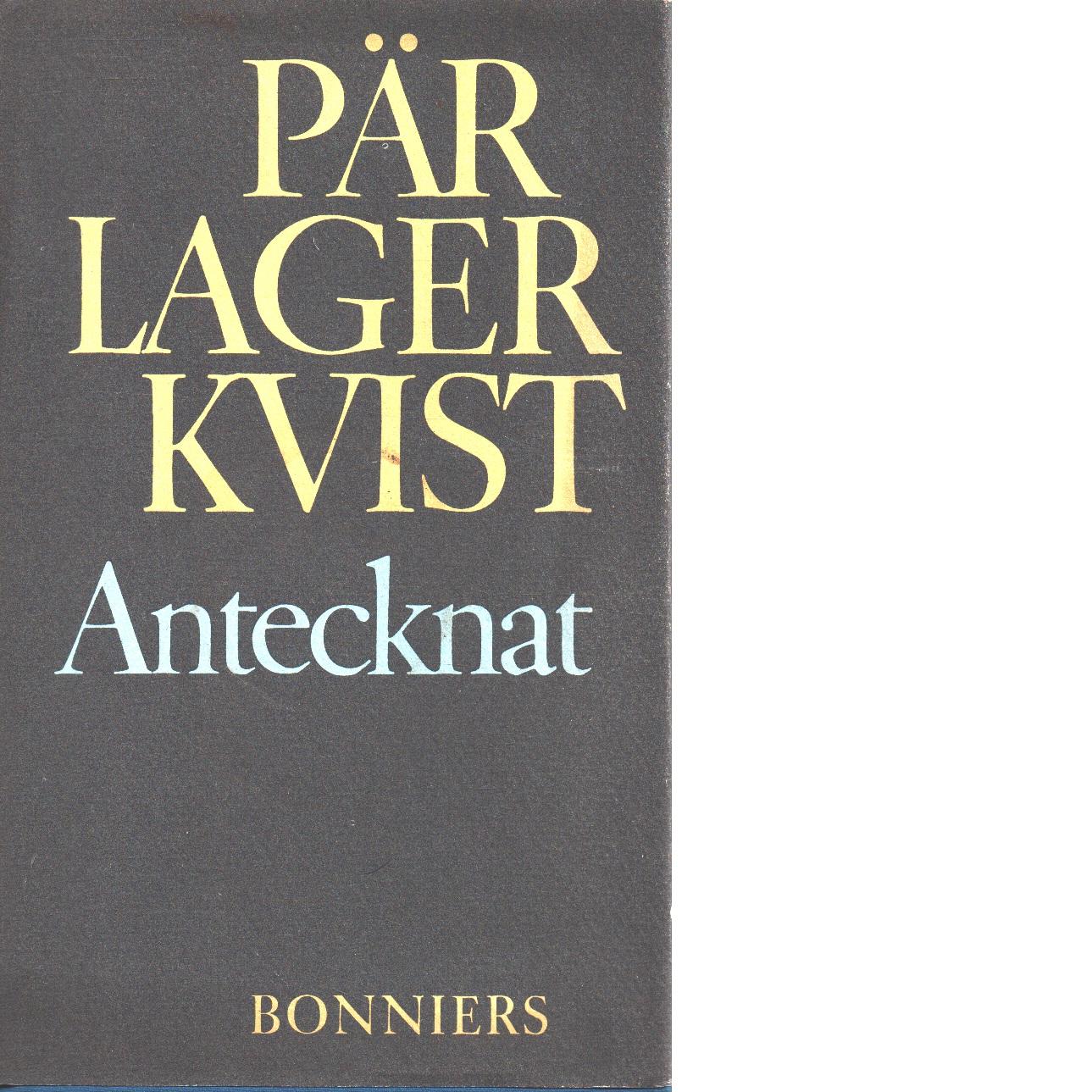 Antecknat : ur efterlämnade dagböcker och anteckningar - Lagerkvist, Pär