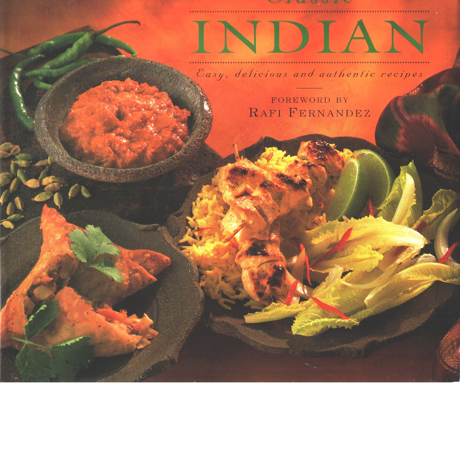 Classic Indian : Easy, Delicious and Authentic Recipes - Fernandez, Rafi