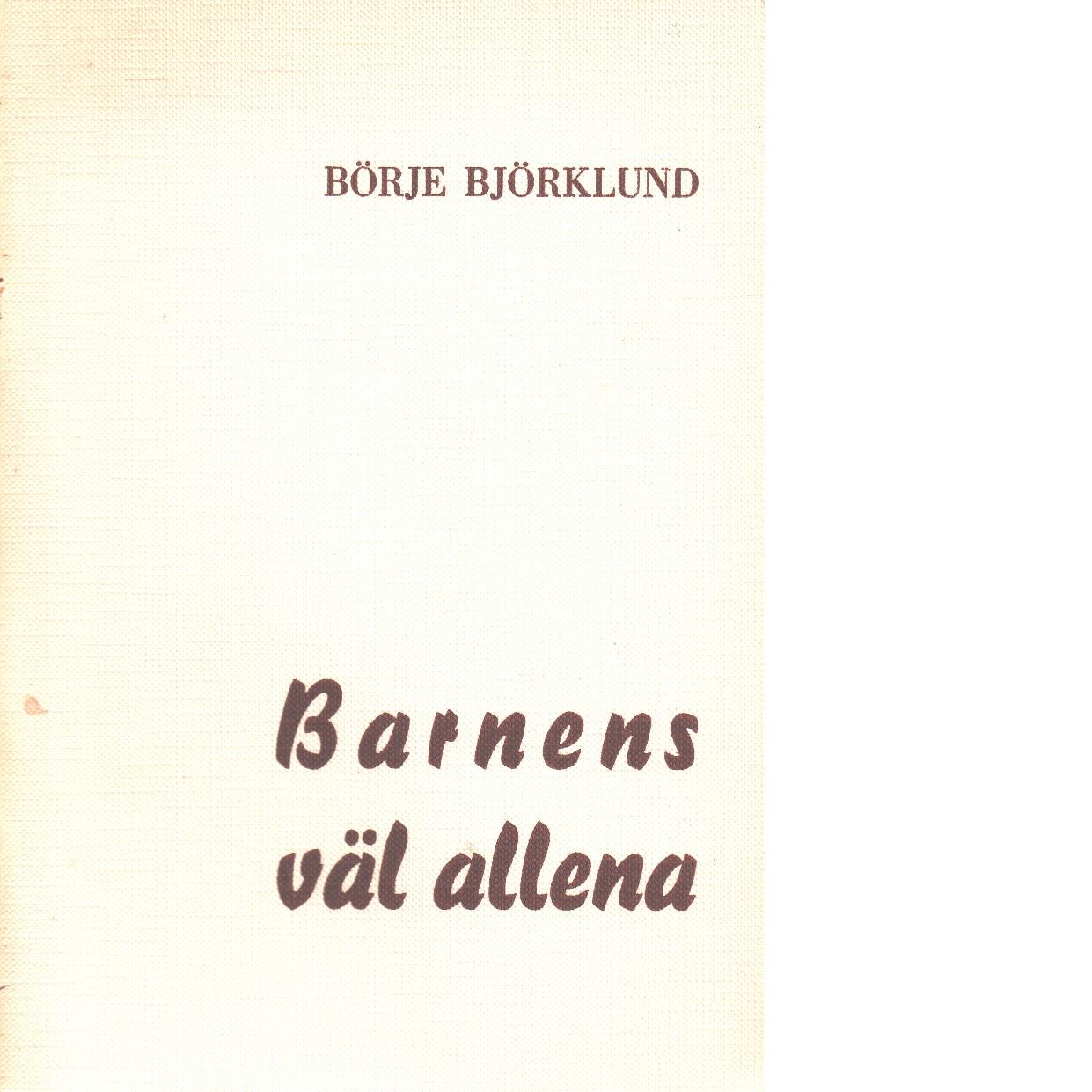 Barnens väl allena : stiftelsen Erik och Jonas Jonsson samt j.P. Hermansons minne i Järvsö socken 1913-1963 : en historik - Björklund, Börje