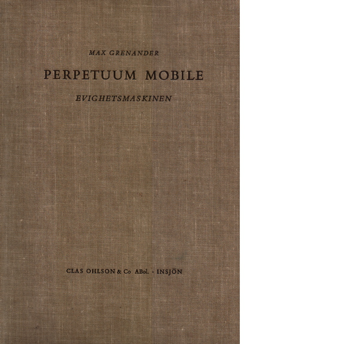 Perpetuum mobile : evighetsmaskinen - Grenander, Max