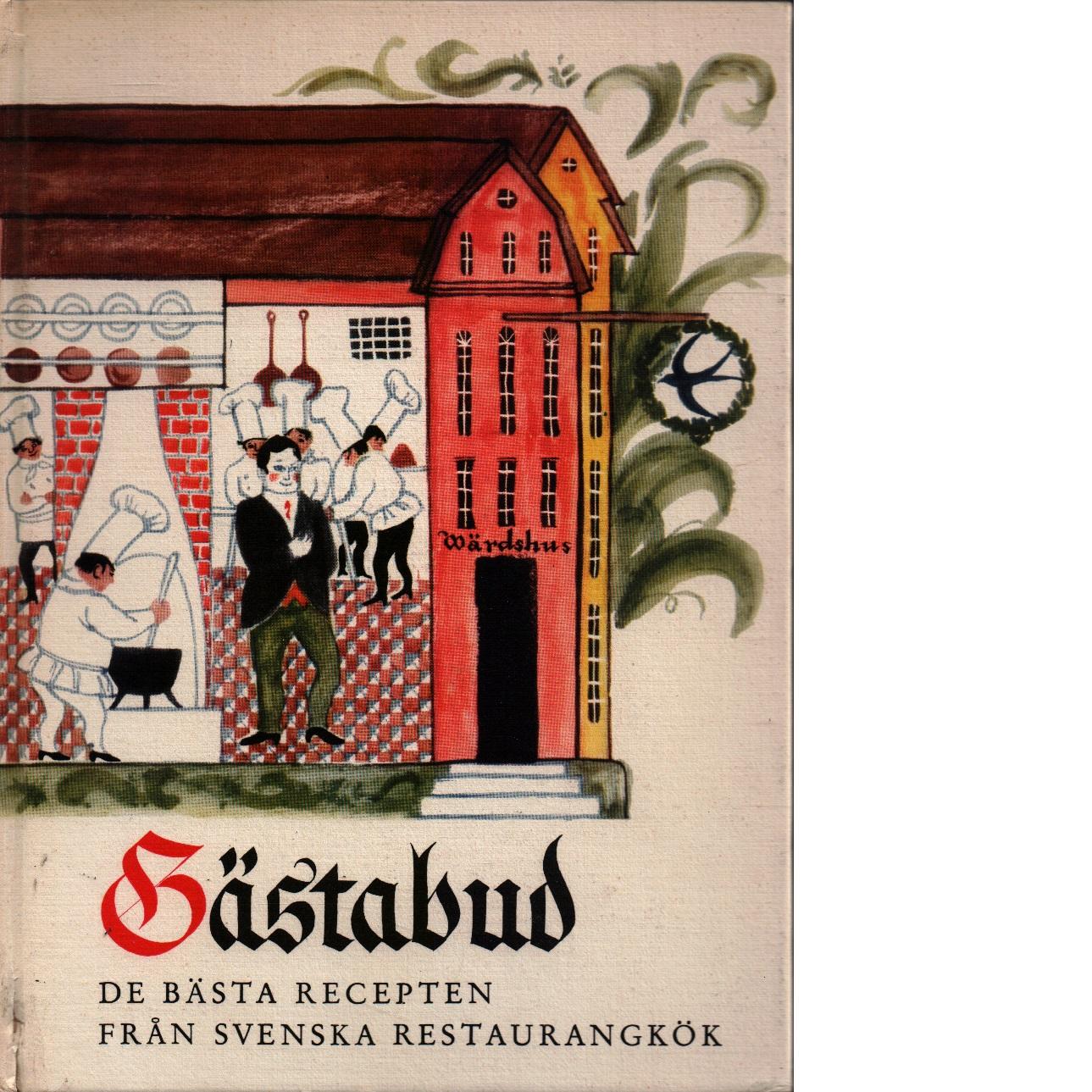 Gästabud : de bästa recepten från svenska restaurangkök - Red. Tore Wretman