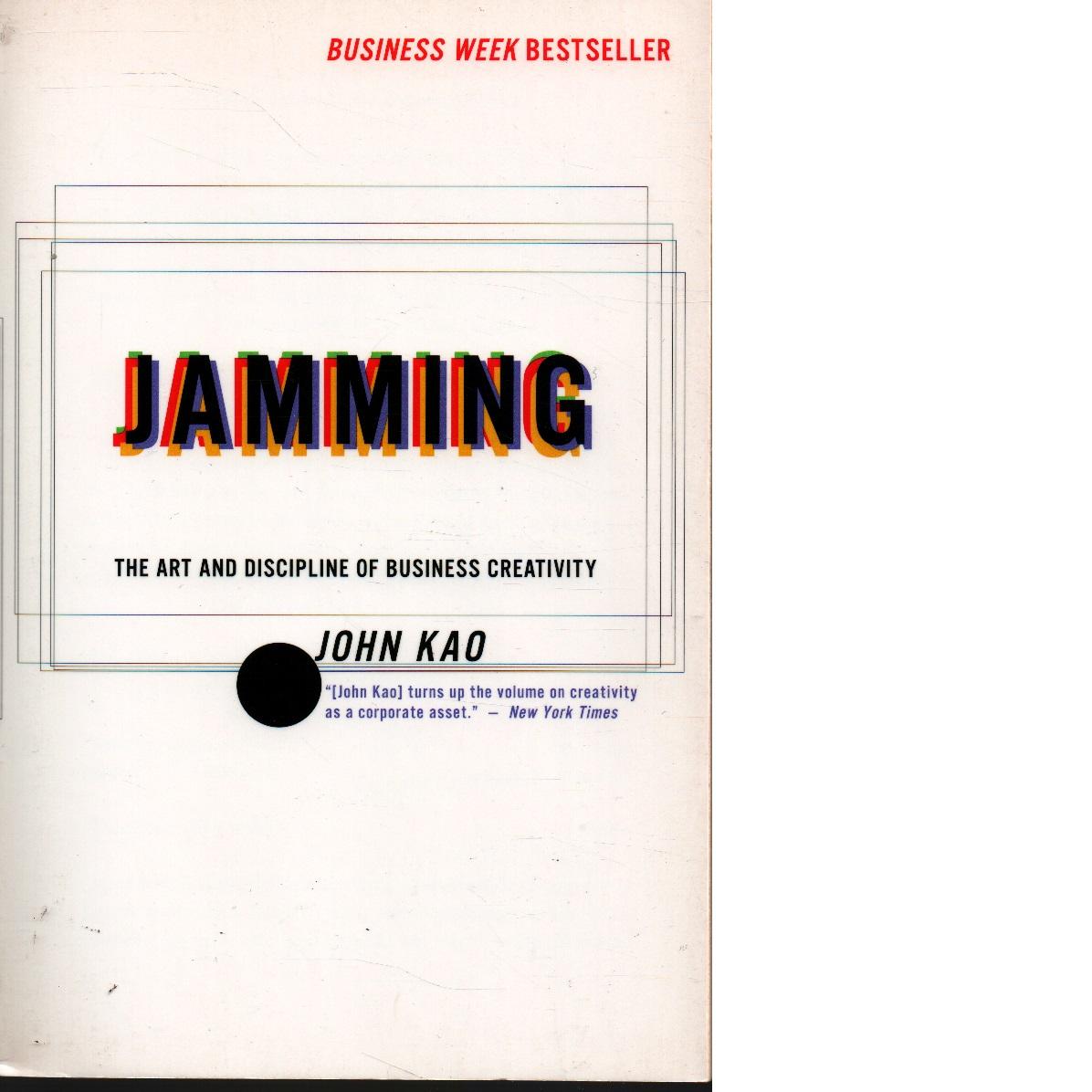 Jamming : the art and discipline of business creativity - Kao, John J.
