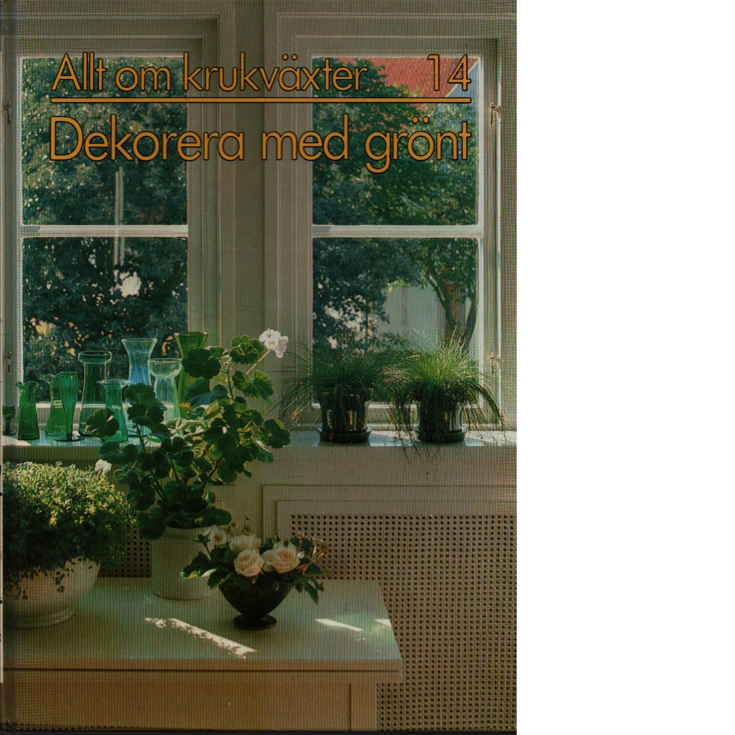 Allt om krukväxter. 14,  Dekorera med grönt - Red. Efraimsson, Ralf