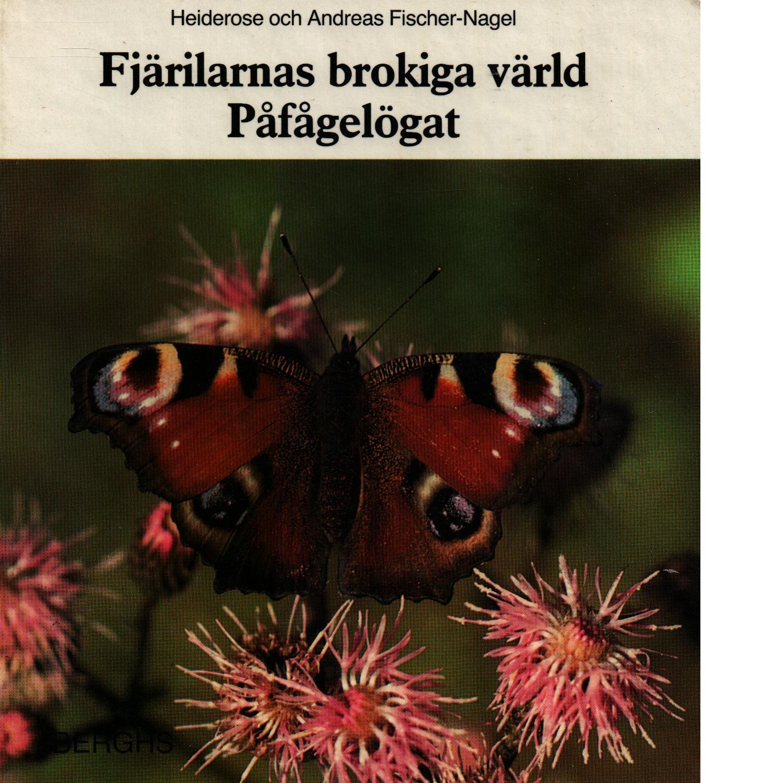 Fjärilarnas brokiga värld : påfågelsögat - Fischer-Nagel, Heiderose och Fischer-Nagel, Andreas