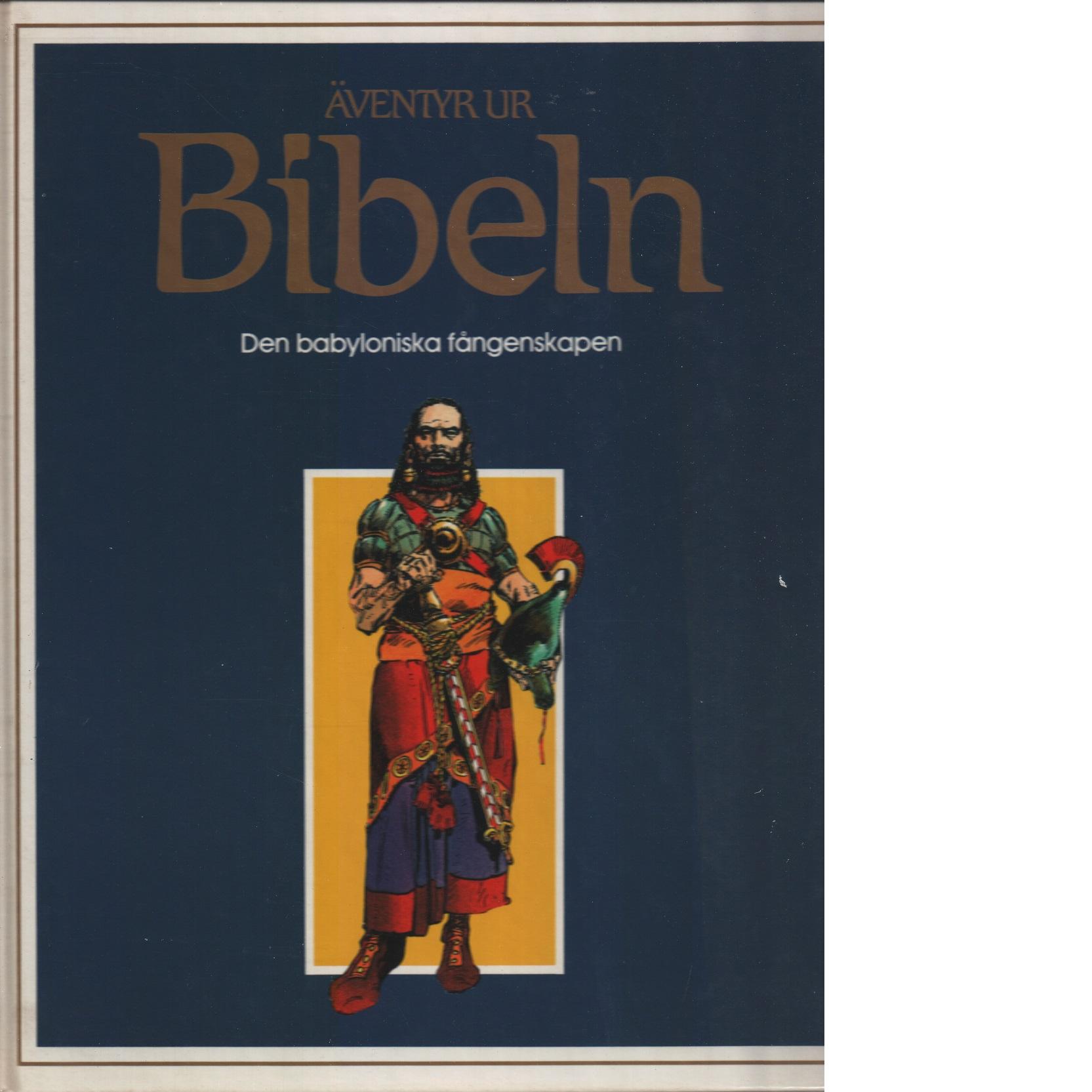 Äventyr ur Bibeln. Den babyloniska fångenskapen - Red.