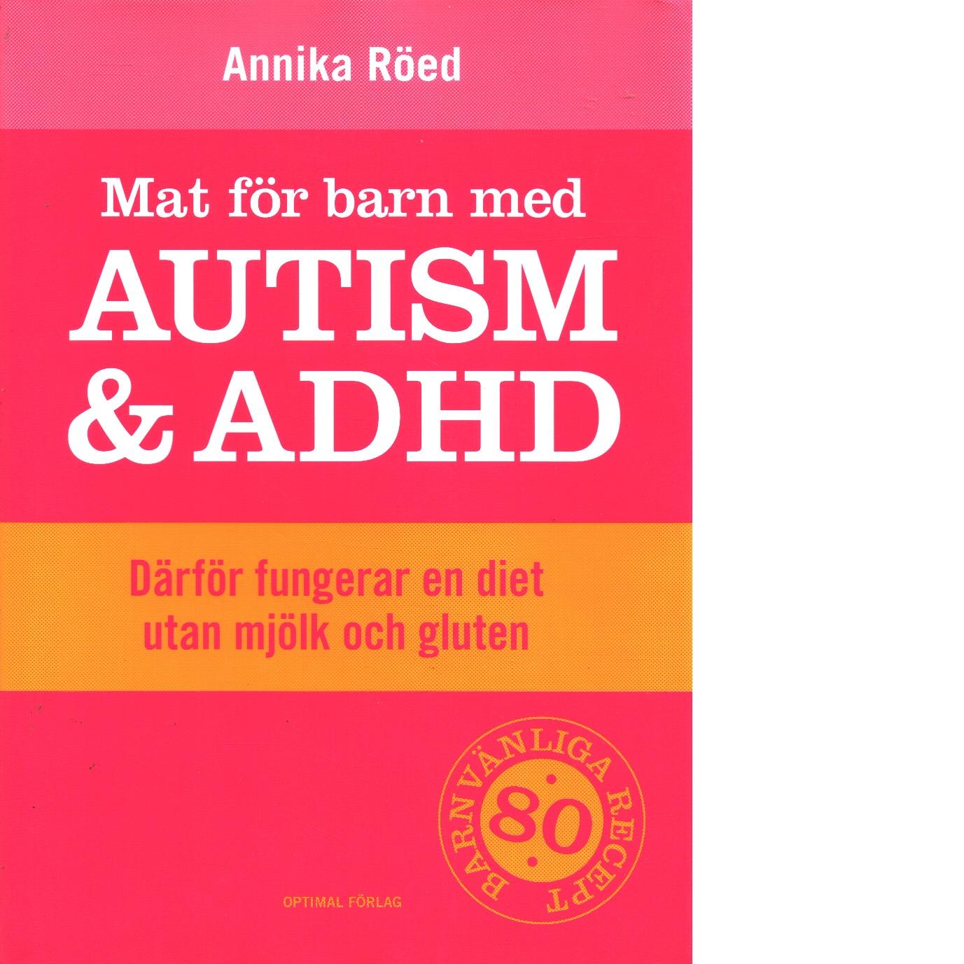 Mat för barn med autism och ADHD : därför fungerar en diet utan mjölk och gluten - Röed, Annika