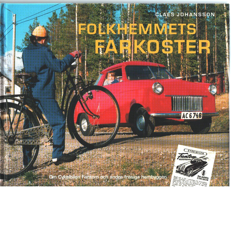 Folkhemmets farkoster : [om cykelbilen Fantom och andra fräsiga hembyggen] - Johansson, Claes