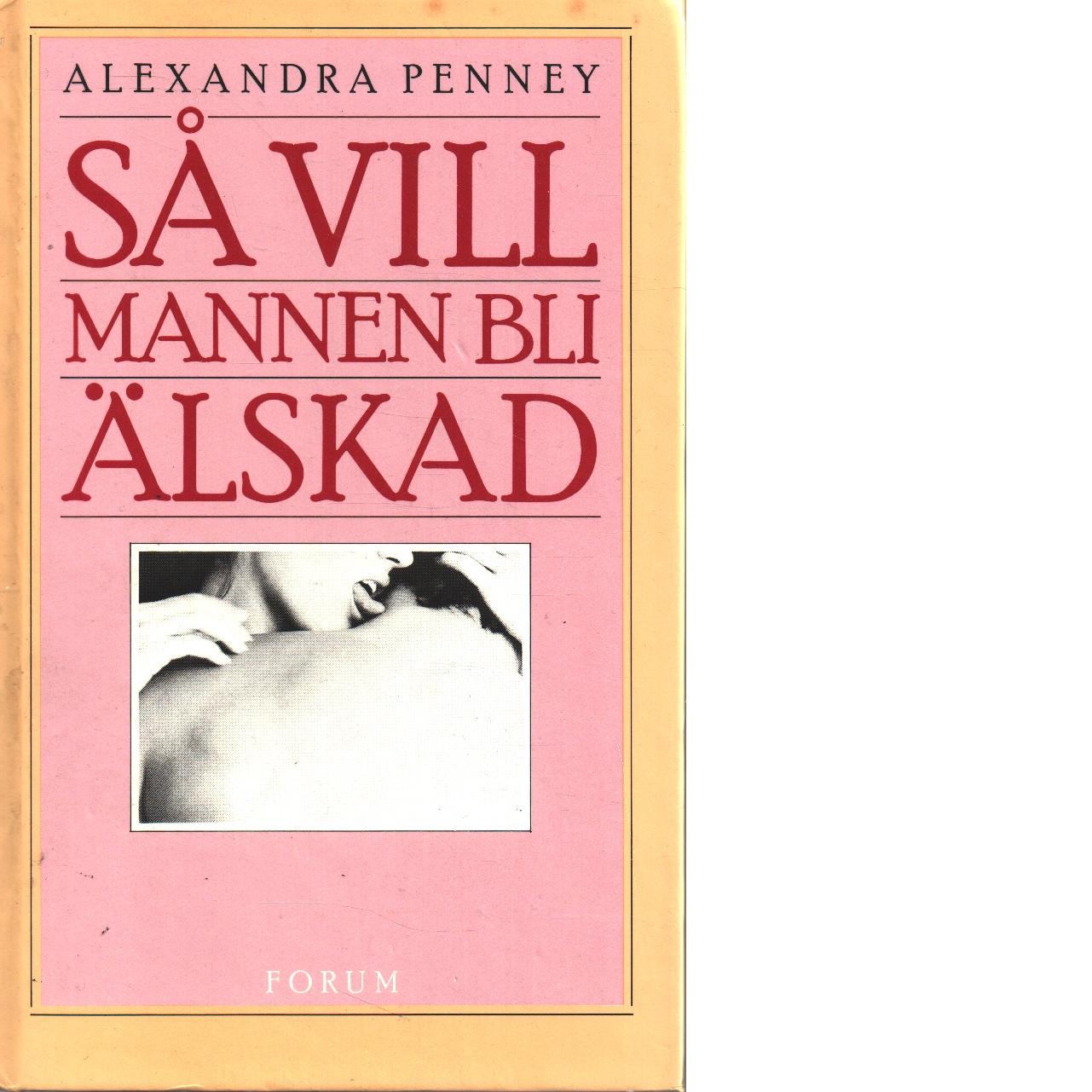 SÅ VILL MANNEN BLI ÄLSKAD - Penney, Alexandra