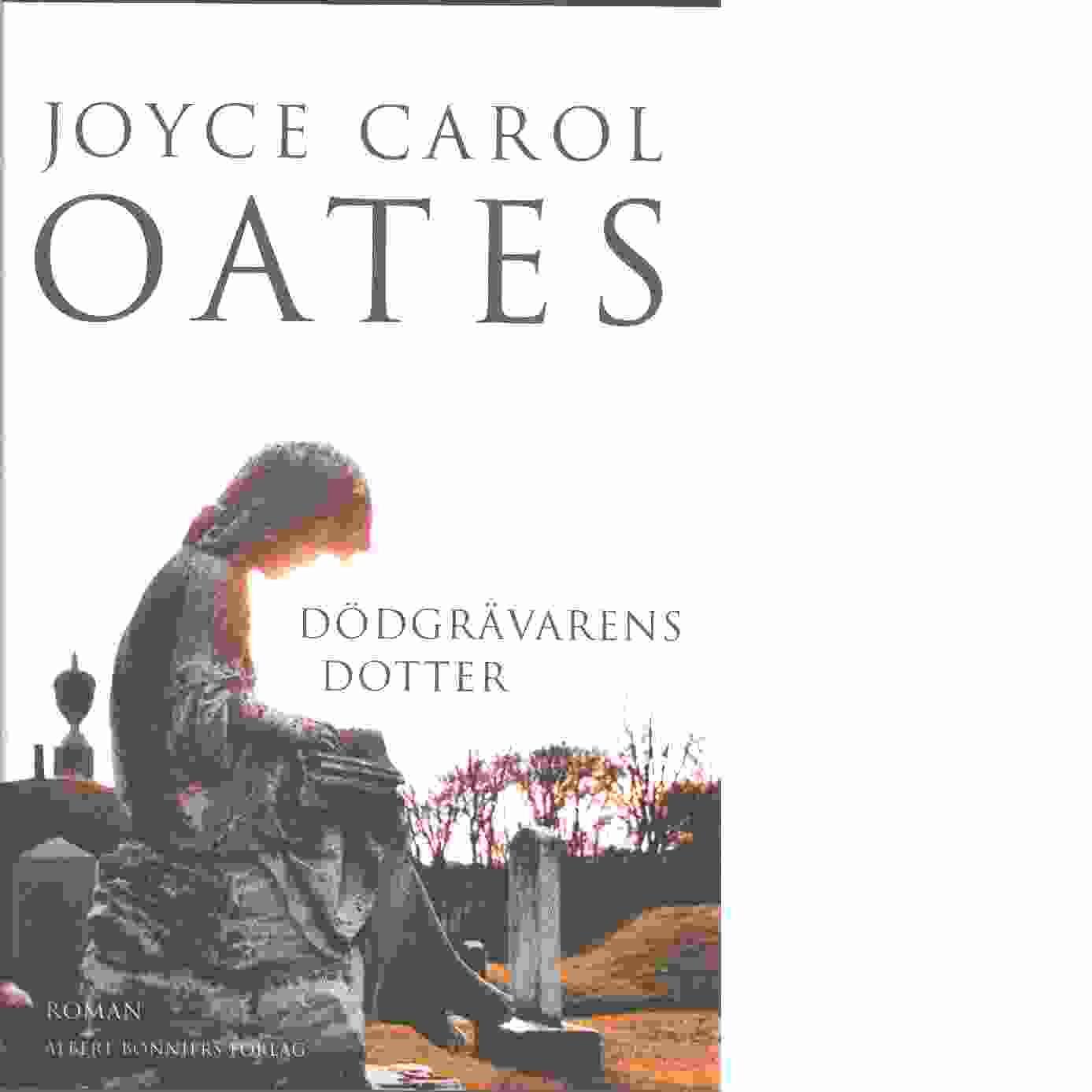 Dödgrävarens dotter - Oates, Joyce Carol