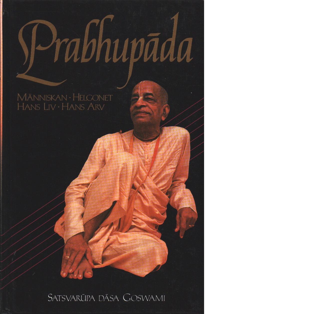 Prabhupada : människan, helgonet, hans liv, hans arv - Goswami, Satsvaru?pa Da?sa