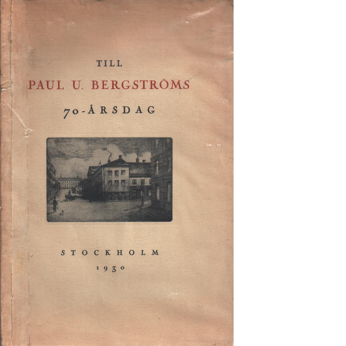 Till Paul U. Bergströms 70-årsdag 12/5 1930 : hans minnen och upplevelser - Haglund, Sven Och Bergström, Paul U.